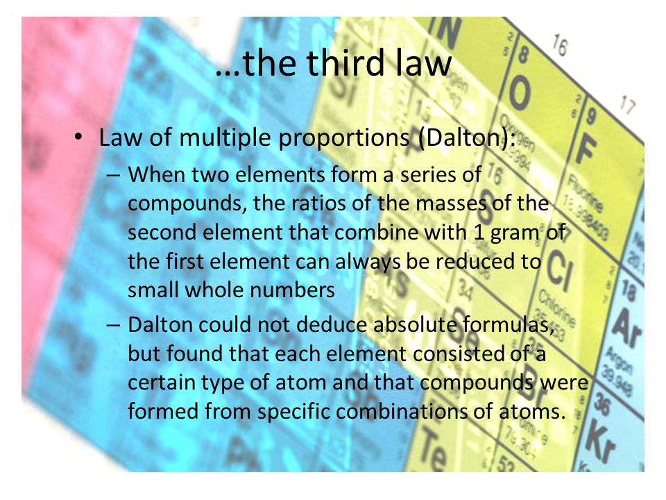 …the third law Law of multiple proportions (Dalton): – When two elements form a series of compounds, the ratios of the masses of the second element th