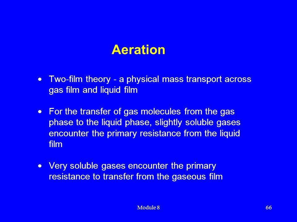 Module 866 Aeration  Two-film theory - a physical mass transport across gas film and liquid film  For the transfer of gas molecules from the gas pha