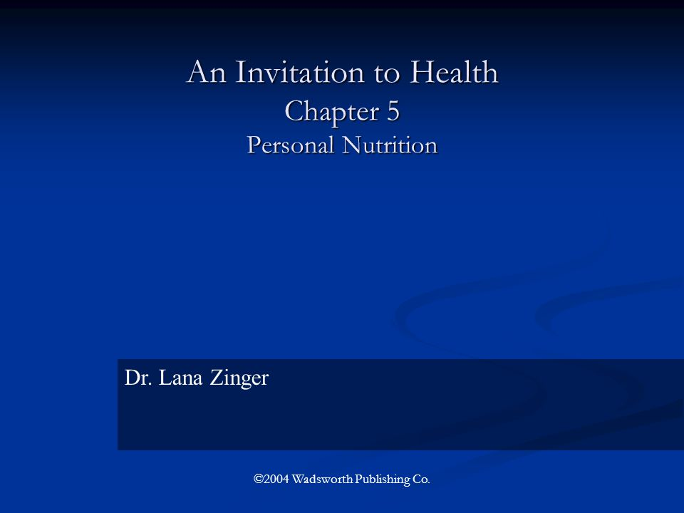An Invitation to Health Chapter 5 Personal Nutrition Dr. Lana Zinger ©2004 Wadsworth Publishing Co.