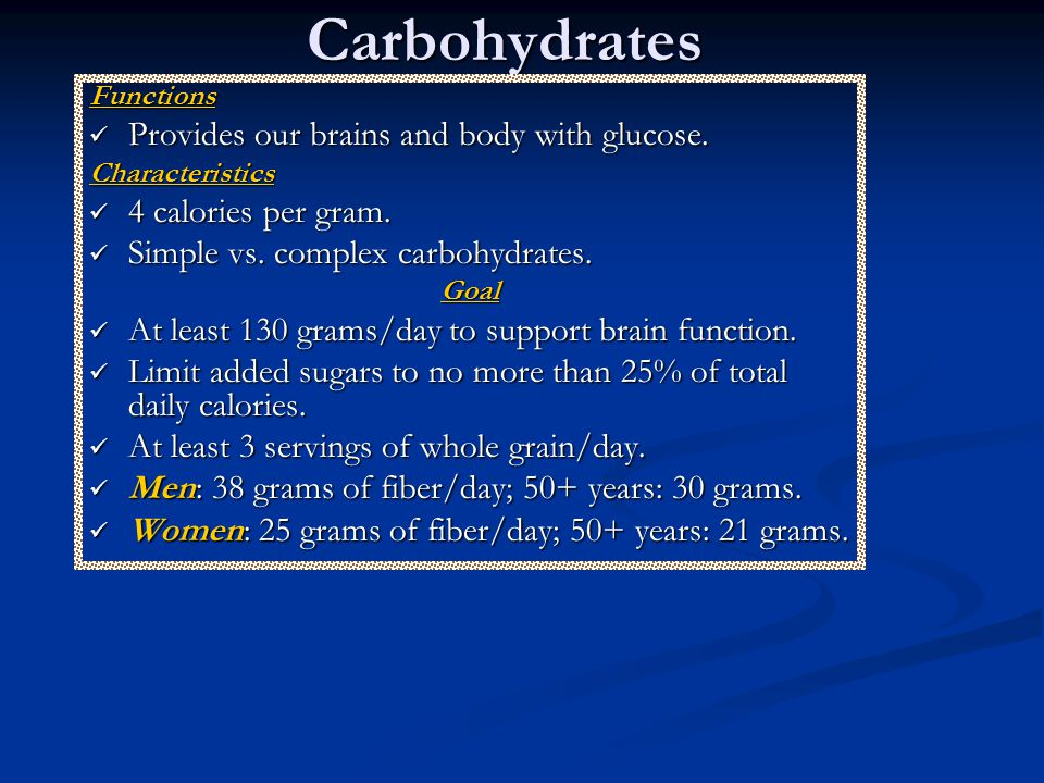 Carbohydrates Functions Provides our brains and body with glucose.
