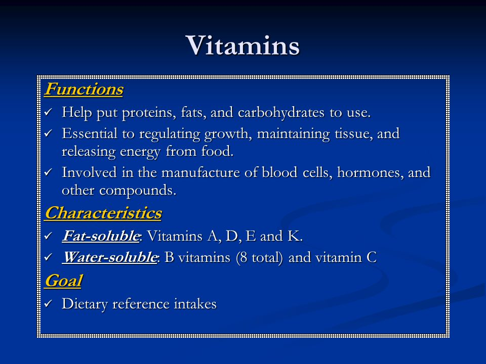 Vitamins Functions Help put proteins, fats, and carbohydrates to use.