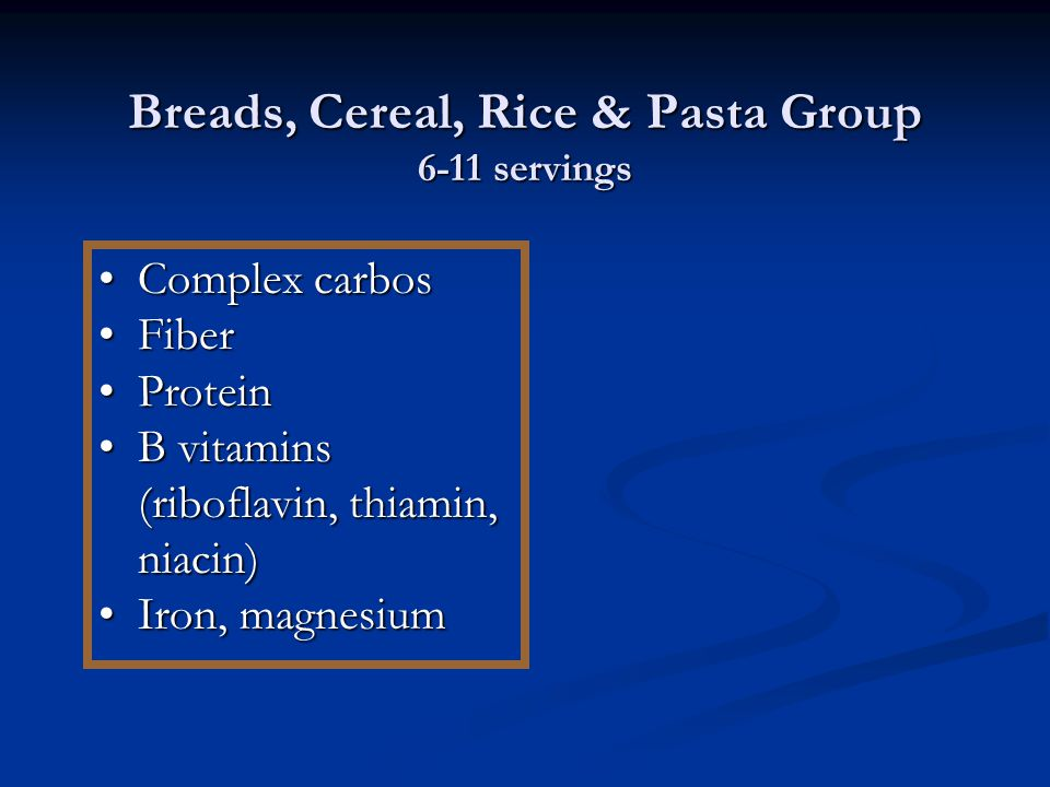 Breads, Cereal, Rice & Pasta Group 6-11 servings Complex carbosComplex carbos FiberFiber ProteinProtein B vitamins (riboflavin, thiamin, niacin)B vita