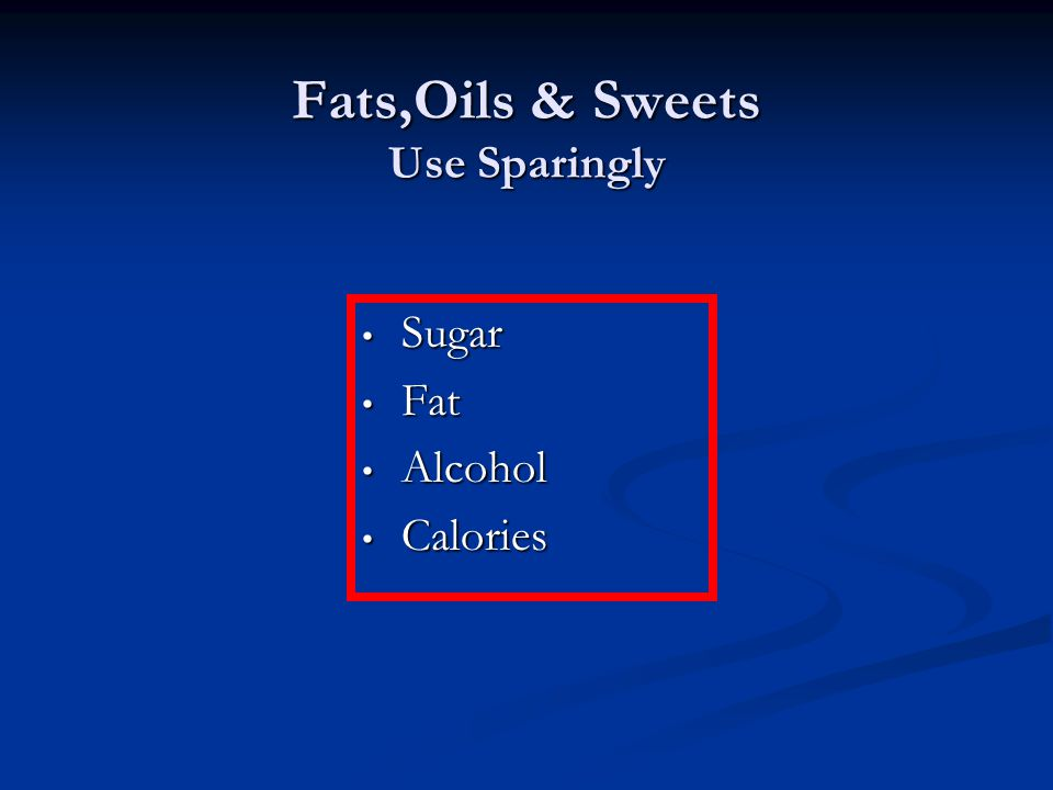 Fats,Oils & Sweets Use Sparingly Sugar Fat Alcohol Calories