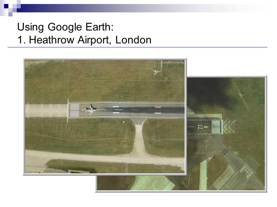 Using Google Earth: 1. Heathrow Airport, London
