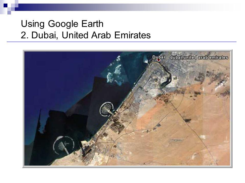 Using Google Earth 2. Dubai, United Arab Emirates