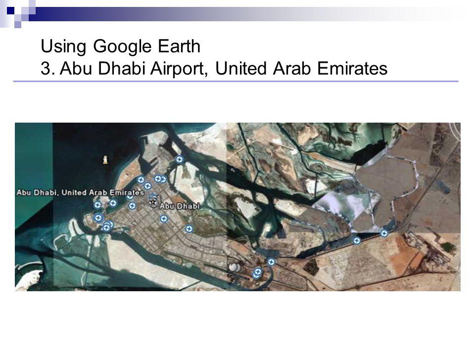 Using Google Earth 3. Abu Dhabi Airport, United Arab Emirates