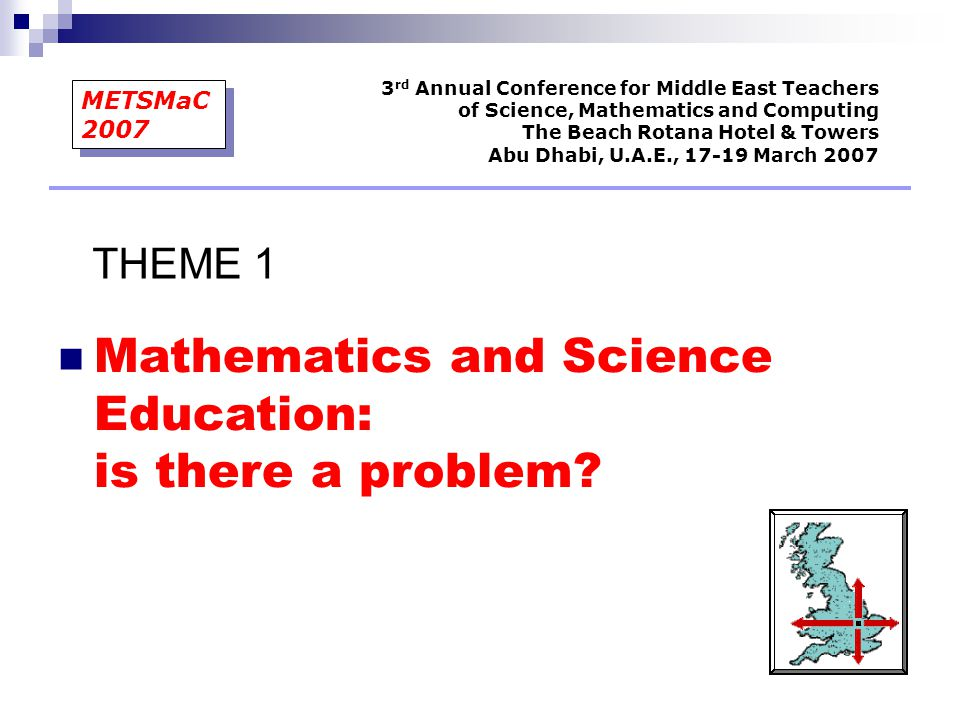 3 rd Annual Conference for Middle East Teachers of Science, Mathematics and Computing The Beach Rotana Hotel & Towers Abu Dhabi, U.A.E, 17-19 March 2007 METSMaC 2007 SOME CURRICULUM ISSUES
