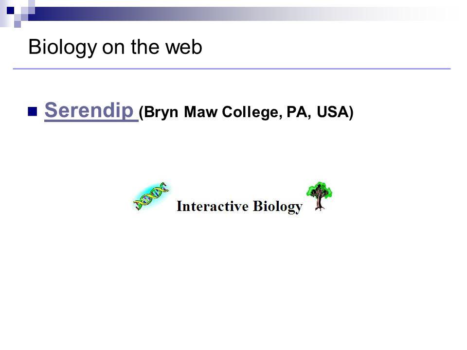 Biology on the web Serendip (Bryn Maw College, PA, USA) Serendip