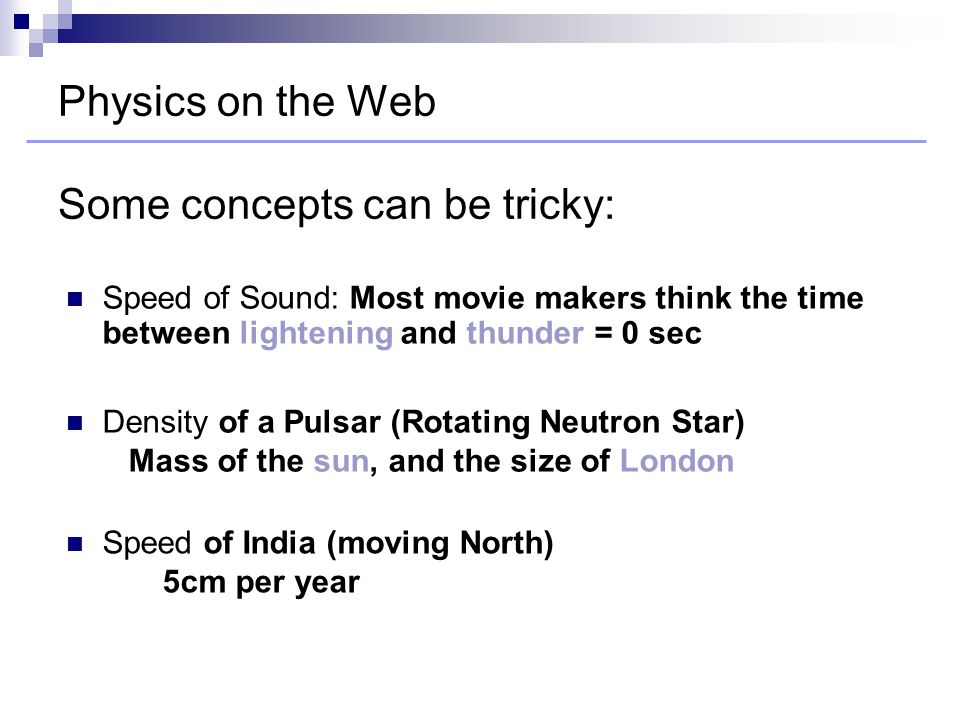 Speed of Sound: Most movie makers think the time between lightening and thunder = 0 sec Density of a Pulsar (Rotating Neutron Star) Mass of the sun, a