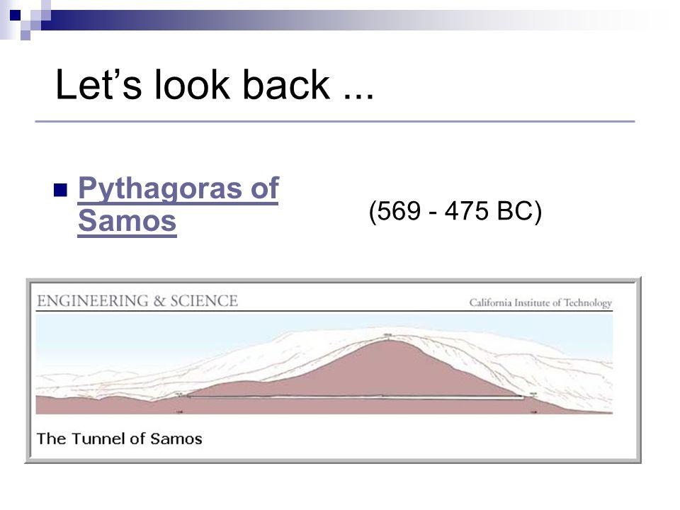 Let's look back... Pythagoras of Samos Pythagoras of Samos (569 - 475 BC) The Tunnel of Eupalinos