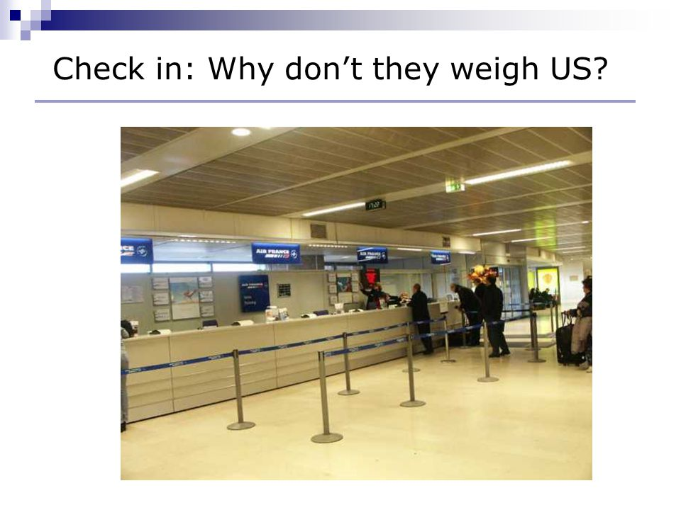 Check in: Why don't they weigh US?