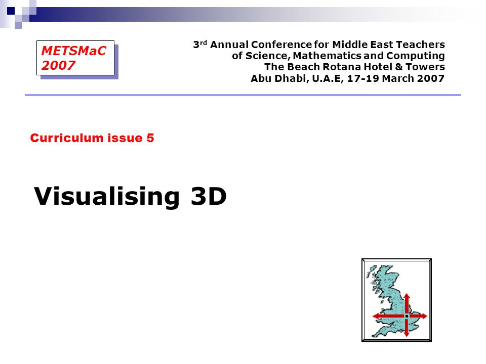 Visualising 3D Curriculum issue 5 3 rd Annual Conference for Middle East Teachers of Science, Mathematics and Computing The Beach Rotana Hotel & Tower