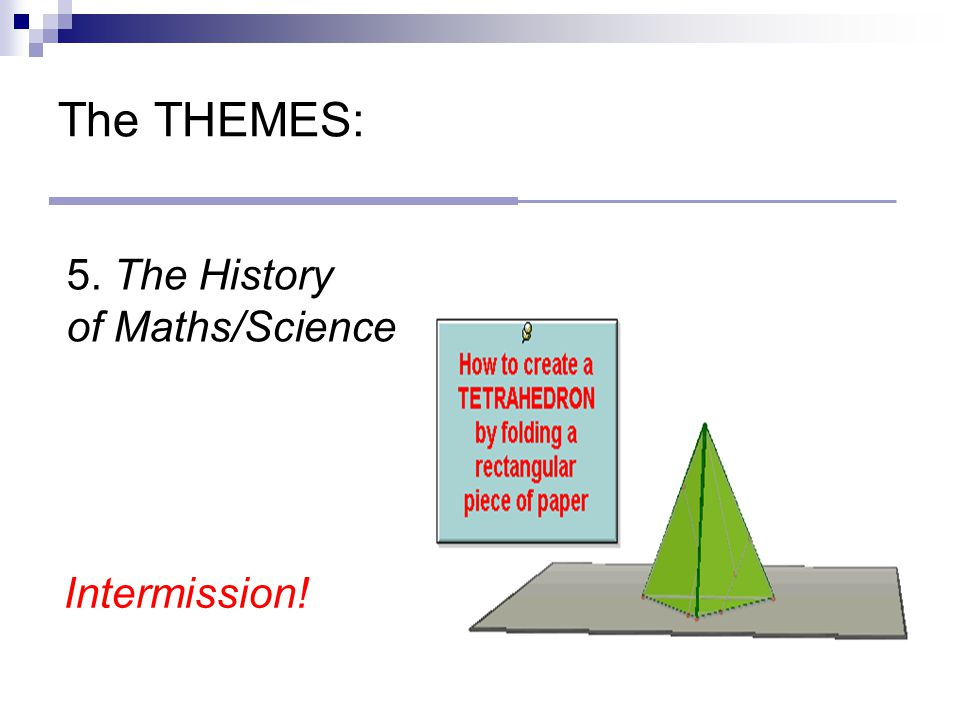 The THEMES: 5. The History of Maths/Science Intermission!