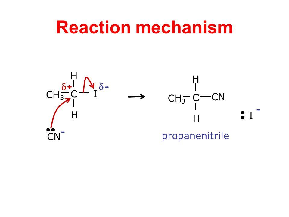 Reaction mechanism ++ -- CH 3 H I C H CN - CH 3 H CN C H I - propanenitrile