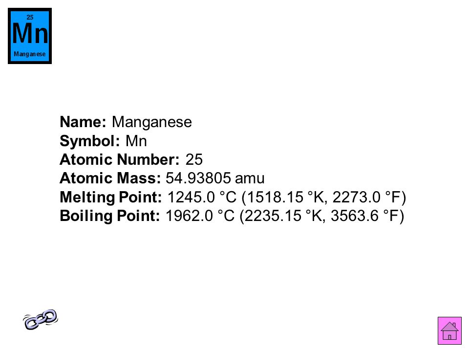 Name: Manganese Symbol: Mn Atomic Number: 25 Atomic Mass: 54.93805 amu Melting Point: 1245.0 °C (1518.15 °K, 2273.0 °F) Boiling Point: 1962.0 °C (2235.15 °K, 3563.6 °F)
