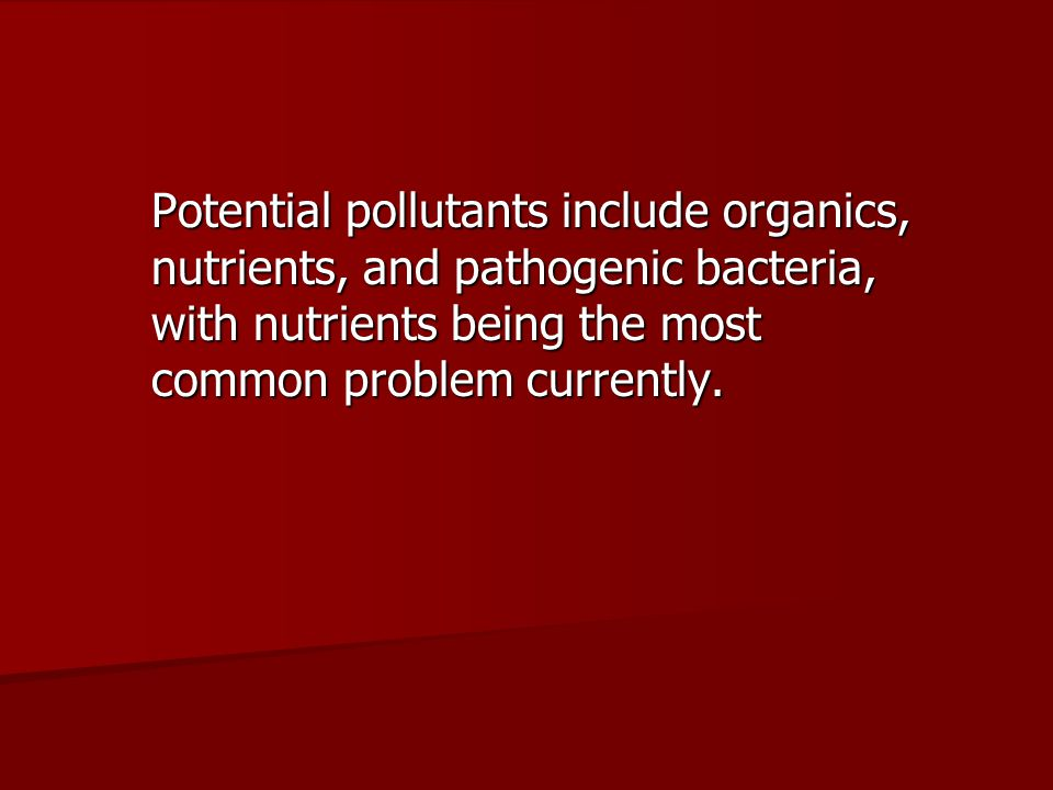 Potential pollutants include organics, nutrients, and pathogenic bacteria, with nutrients being the most common problem currently.