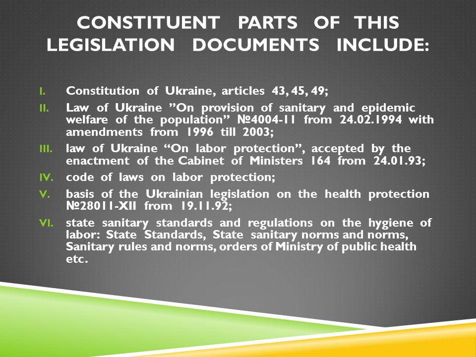 CONSTITUENT PARTS OF THIS LEGISLATION DOCUMENTS INCLUDE: I. Constitution of Ukraine, articles 43, 45, 49; II. Law of Ukraine ''On provision of sanitar