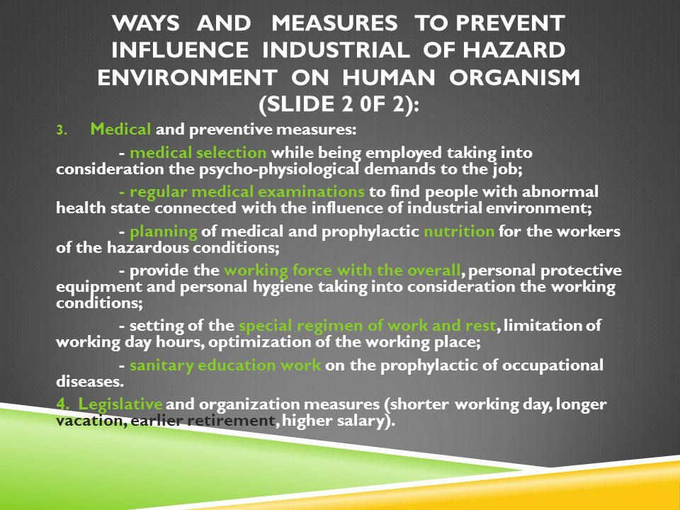 WAYS AND MEASURES TO PREVENT INFLUENCE INDUSTRIAL OF HAZARD ENVIRONMENT ON HUMAN ORGANISM (SLIDE 2 0F 2): 3. Medical and preventive measures: - medica