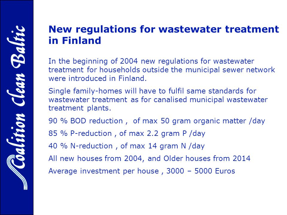 New regulations for wastewater treatment in Finland In the beginning of 2004 new regulations for wastewater treatment for households outside the municipal sewer network were introduced in Finland.