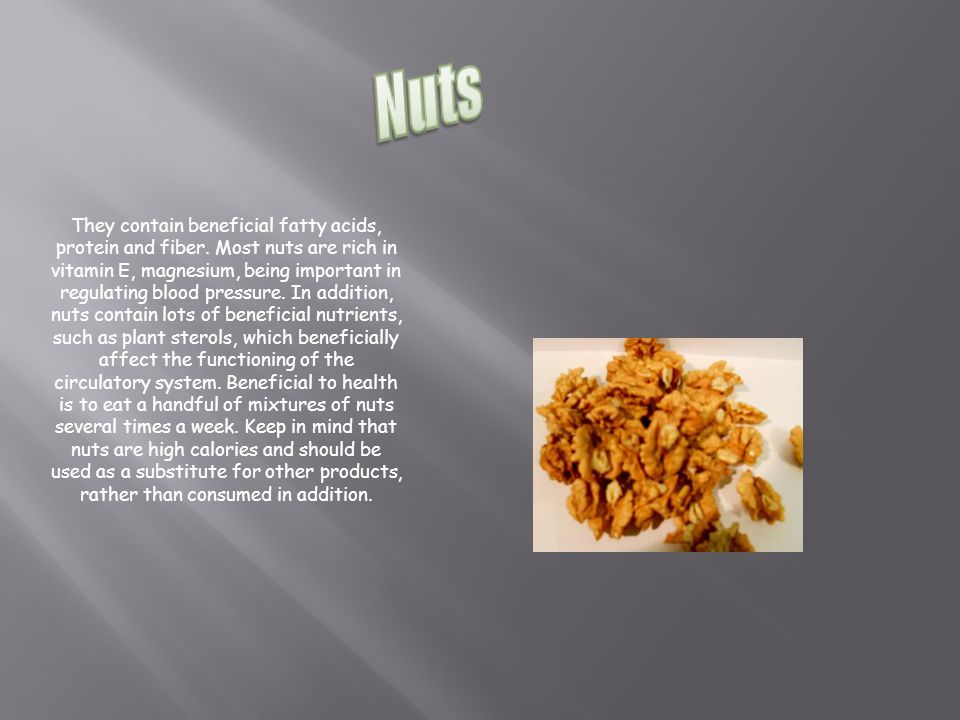 They contain beneficial fatty acids, protein and fiber.
