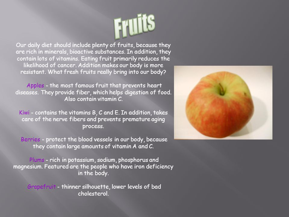 Our daily diet should include plenty of fruits, because they are rich in minerals, bioactive substances.