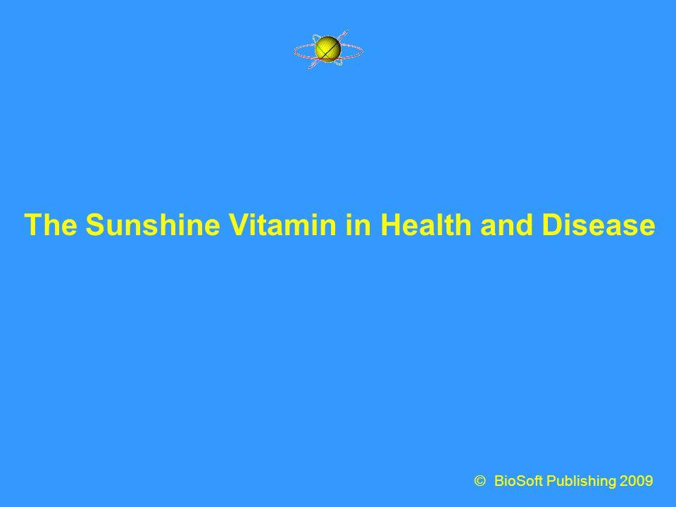 The Sunshine Vitamin in Health and Disease © BioSoft Publishing 2009