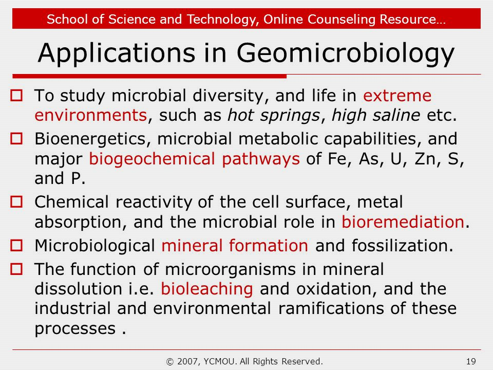 School of Science and Technology, Online Counseling Resource… Applications in Geomicrobiology  To study microbial diversity, and life in extreme envi