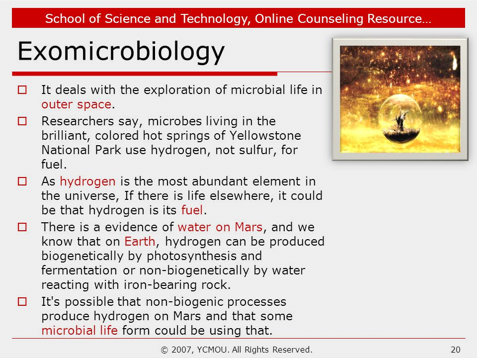 School of Science and Technology, Online Counseling Resource… Exomicrobiology  It deals with the exploration of microbial life in outer space.  Rese