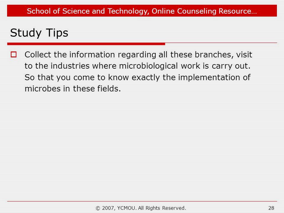 School of Science and Technology, Online Counseling Resource… © 2007, YCMOU. All Rights Reserved.28 Study Tips  Collect the information regarding all