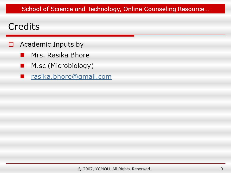 School of Science and Technology, Online Counseling Resource… © 2007, YCMOU. All Rights Reserved.3 Credits  Academic Inputs by Mrs. Rasika Bhore M.sc