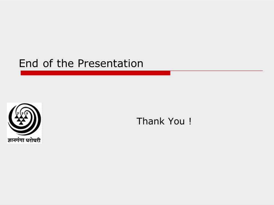 End of the Presentation Thank You !