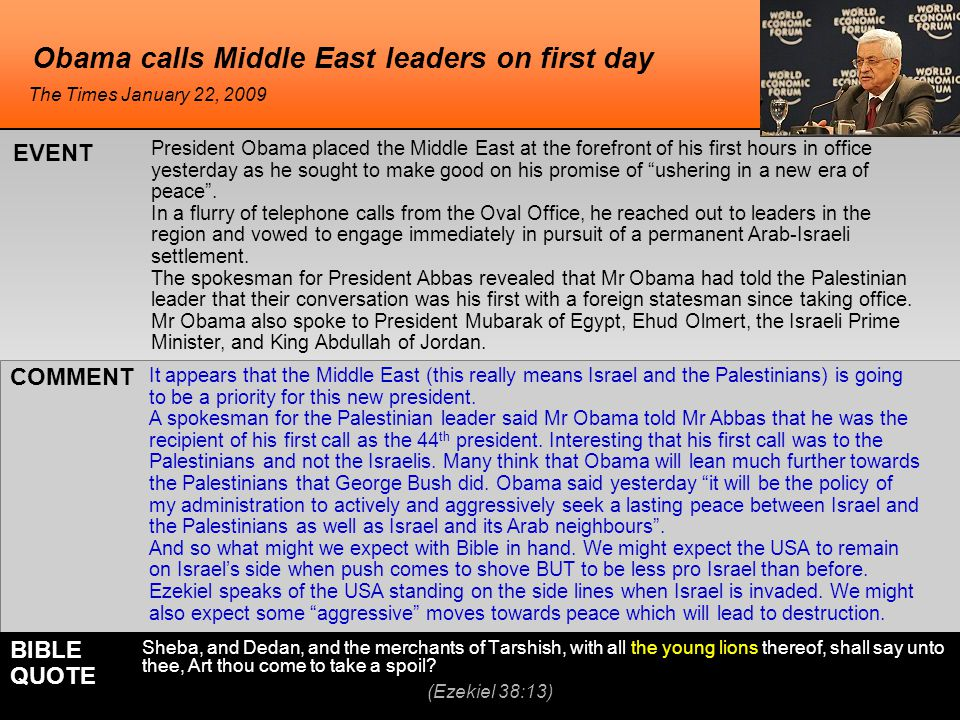Obama calls Middle East leaders on first day It appears that the Middle East (this really means Israel and the Palestinians) is going to be a priority