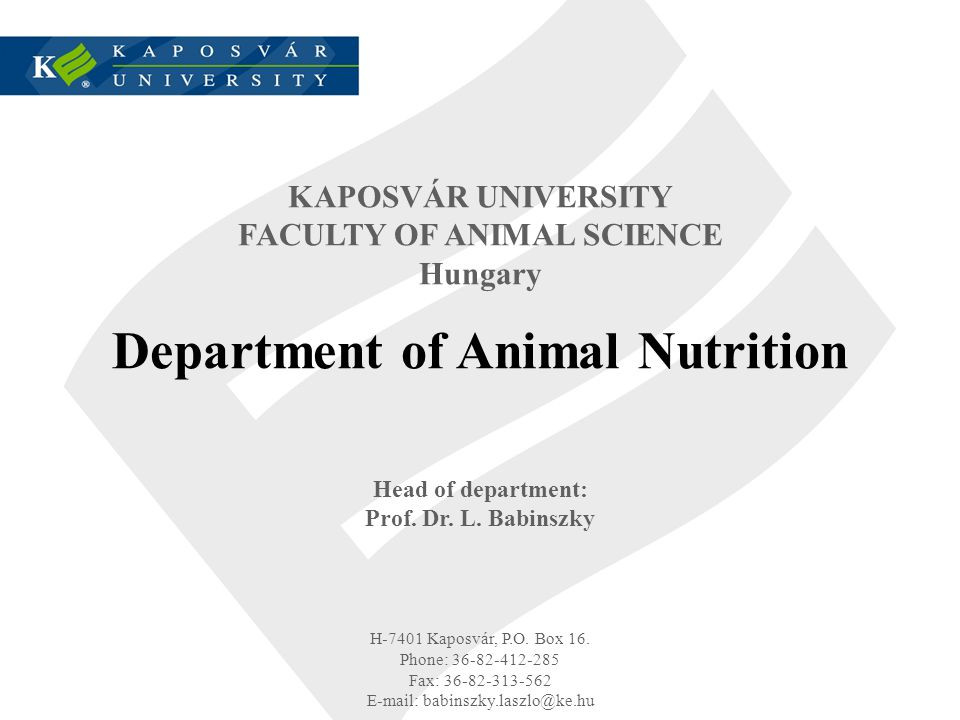 KAPOSVÁR UNIVERSITY FACULTY OF ANIMAL SCIENCE Hungary Department of Animal Nutrition Head of department: Prof.