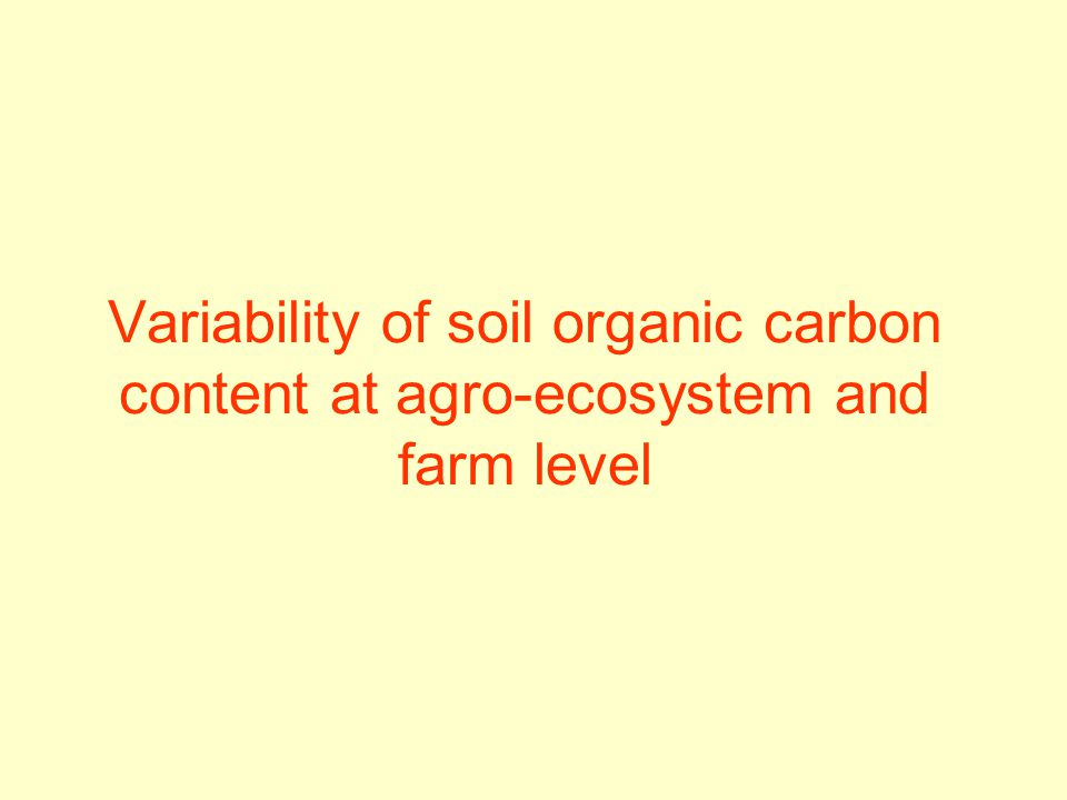 Variability of soil organic carbon content at agro-ecosystem and farm level