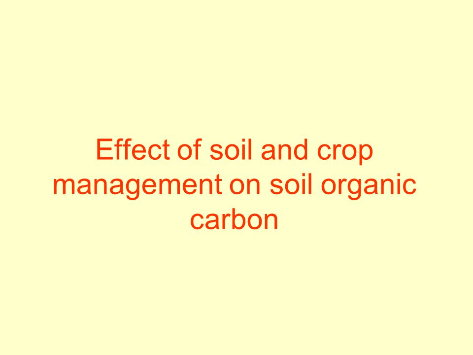 Effect of soil and crop management on soil organic carbon