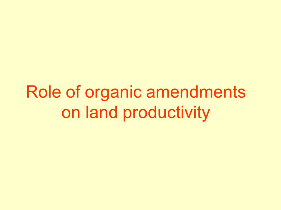 Role of organic amendments on land productivity