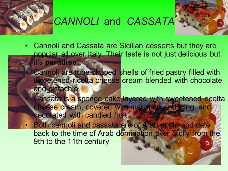 CANNOLI and CASSATA Cannoli and Cassata are Sicilian desserts but they are popular all over Italy.