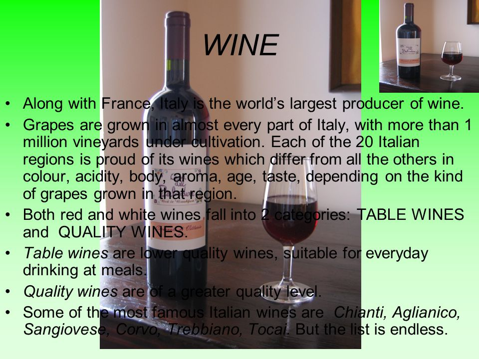 WINE Along with France, Italy is the world's largest producer of wine.