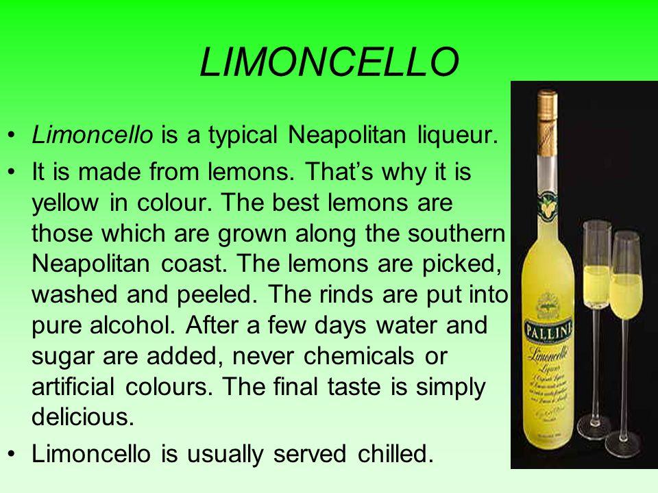 LIMONCELLO Limoncello is a typical Neapolitan liqueur.