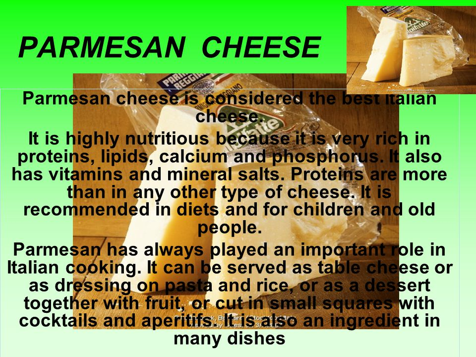 PARMESAN CHEESE Parmesan cheese is considered the best Italian cheese.
