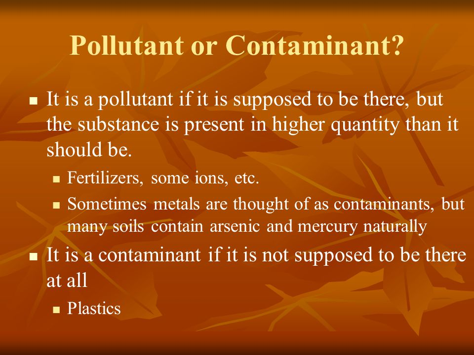 Pollutant or Contaminant? It is a pollutant if it is supposed to be there, but the substance is present in higher quantity than it should be. Fertiliz