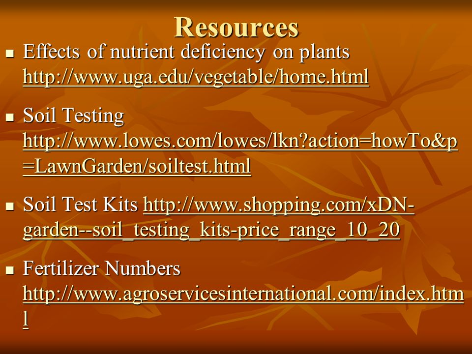 Resources Effects of nutrient deficiency on plants http://www.uga.edu/vegetable/home.html Effects of nutrient deficiency on plants http://www.uga.edu/