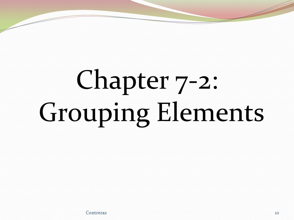 Chapter 7-2: Grouping Elements 10Contreras
