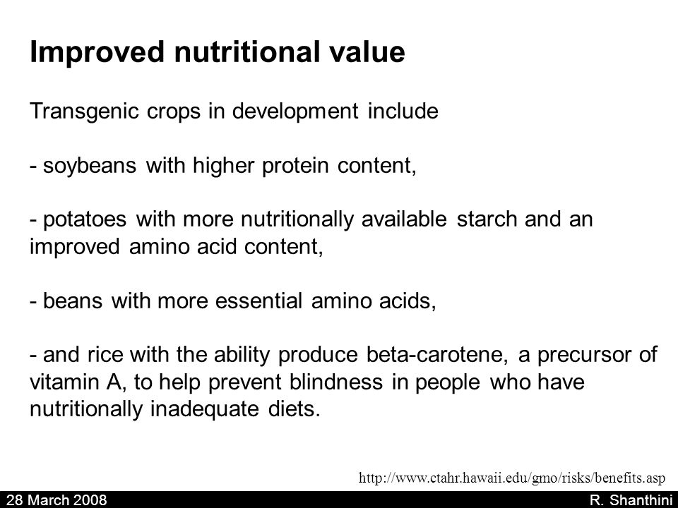 Improved nutritional value Transgenic crops in development include - soybeans with higher protein content, - potatoes with more nutritionally availabl