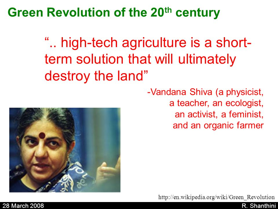 """28 March 2008 R. Shanthini """".. high-tech agriculture is a short- term solution that will ultimately destroy the land"""" -Vandana Shiva (a physicist, a t"""