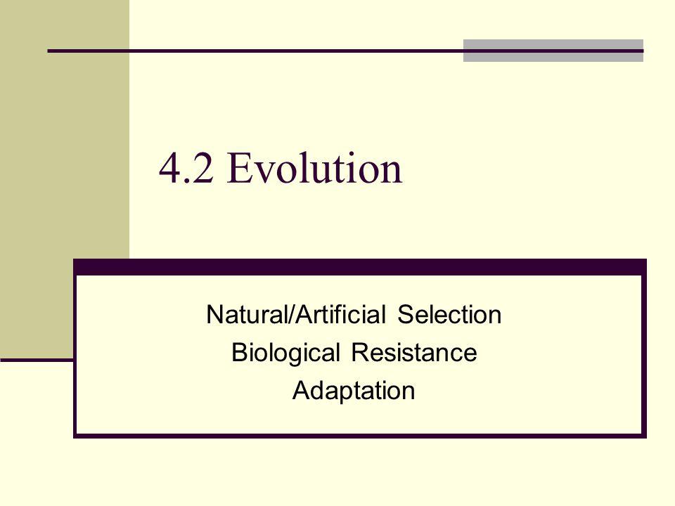 4.2 Evolution Natural/Artificial Selection Biological Resistance Adaptation