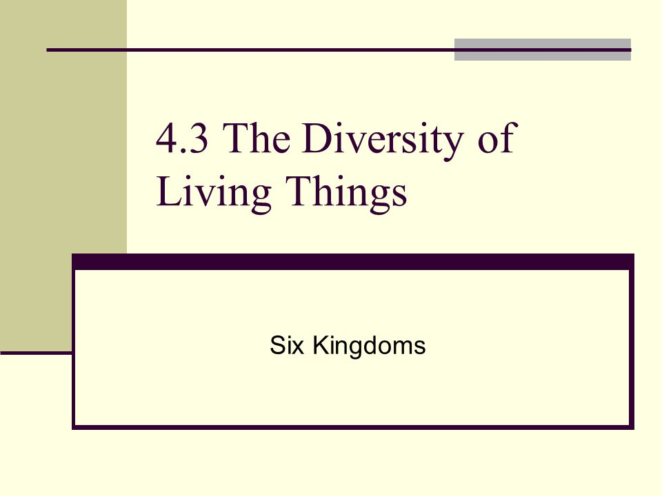 4.3 The Diversity of Living Things Six Kingdoms