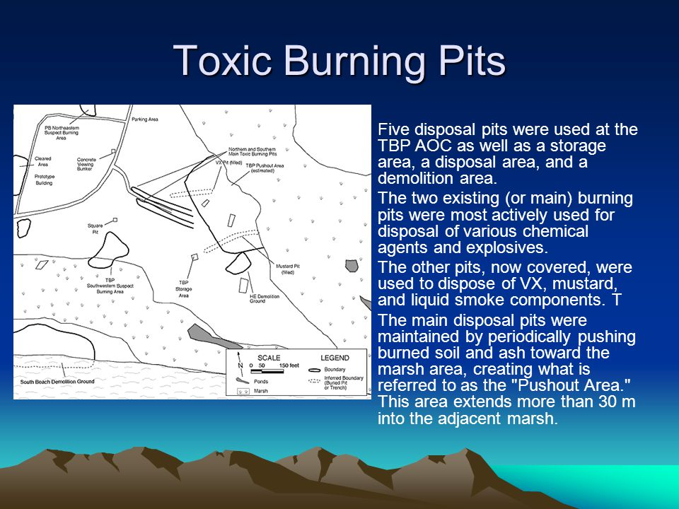 Toxic Burning Pits Five disposal pits were used at the TBP AOC as well as a storage area, a disposal area, and a demolition area. The two existing (or