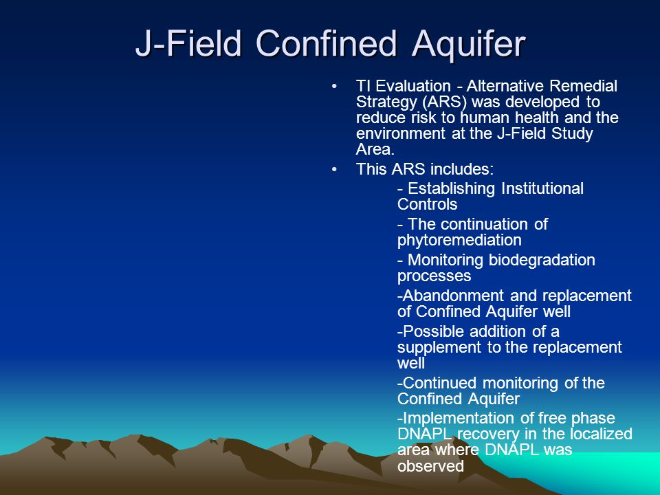 J-Field Confined Aquifer TI Evaluation - Alternative Remedial Strategy (ARS) was developed to reduce risk to human health and the environment at the J