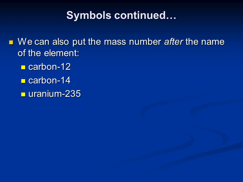 Symbols continued… We can also put the mass number after the name of the element: We can also put the mass number after the name of the element: carbo